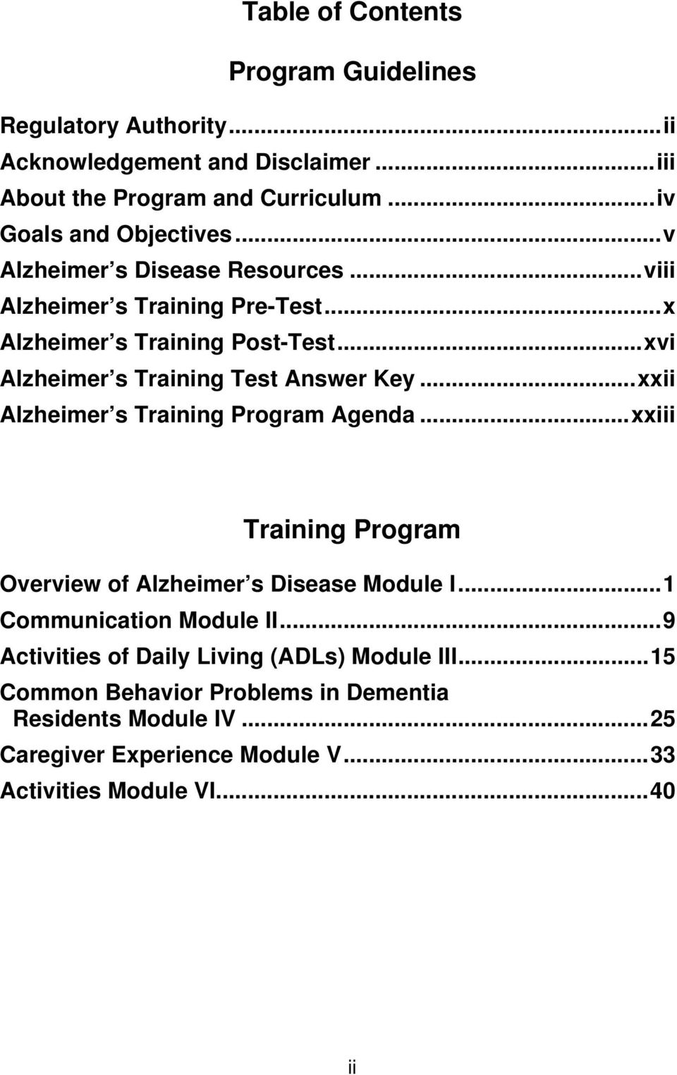 ..xvi Alzheimer s Training Test Answer Key...xxii Alzheimer s Training Program Agenda...xxiii Training Program Overview of Alzheimer s Disease Module I.