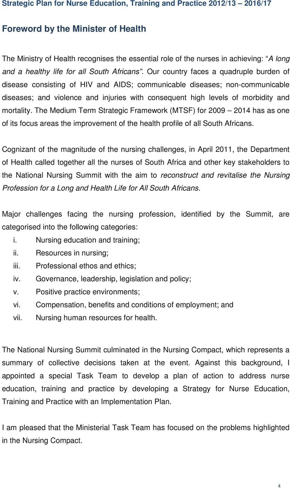 mortality. The Medium Term Strategic Framework (MTSF) for 2009 2014 has as one of its focus areas the improvement of the health profile of all South Africans.