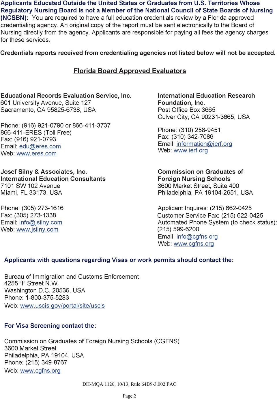 Territories Whose Regulatory Nursing Board is not a Member of the National Council of State Boards of Nursing (NCSBN): You are required to have a full education credentials review by a Florida