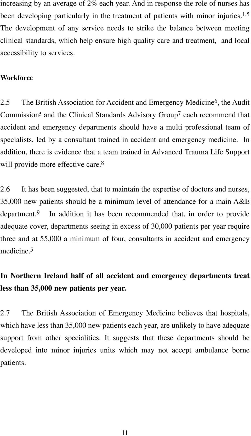 5 The British Association for Accident and Emergency Medicine 6, the Audit Commission 5 and the Clinical Standards Advisory Group 7 each recommend that accident and emergency departments should have
