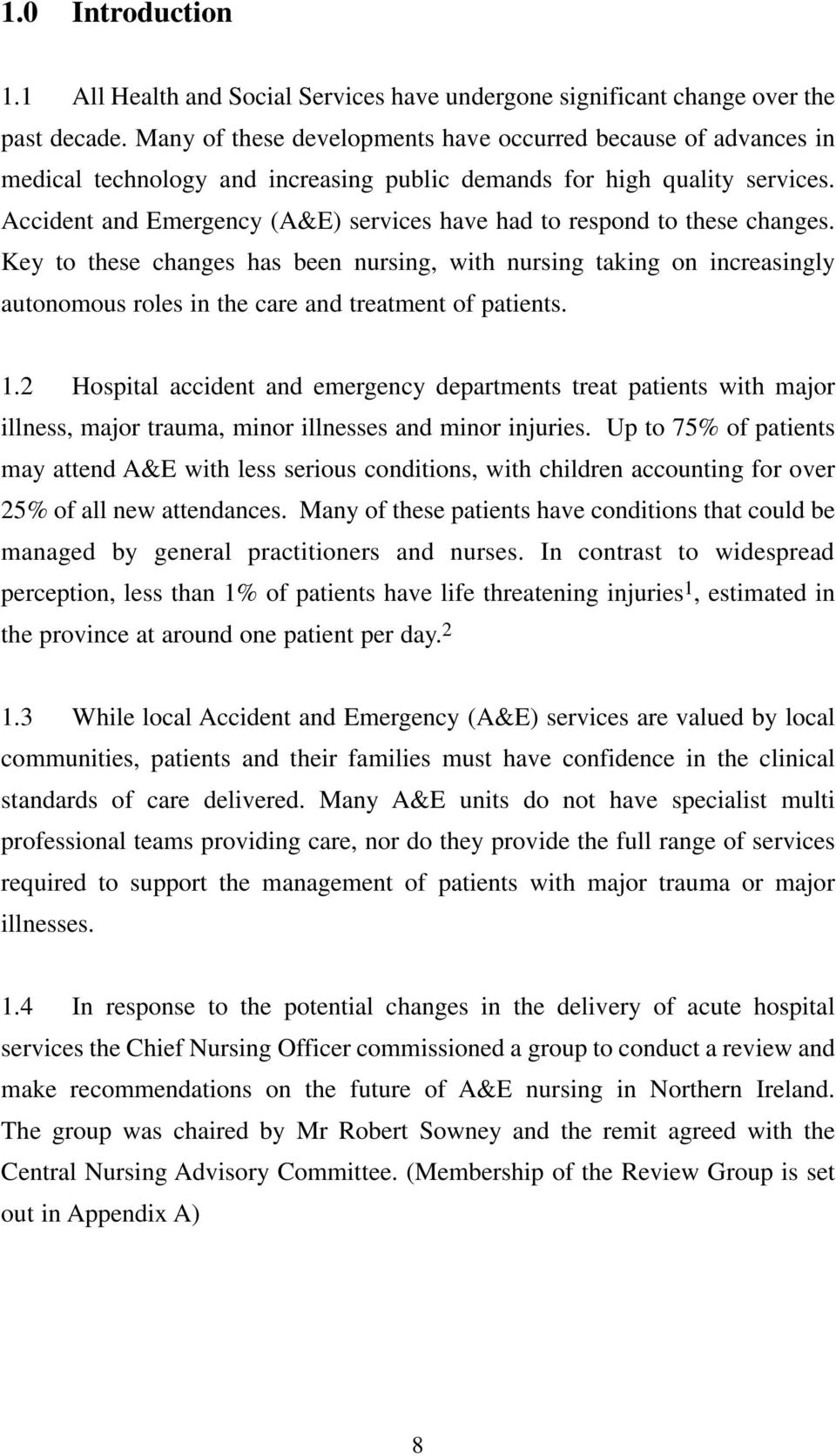 Accident and Emergency (A&E) services have had to respond to these changes.