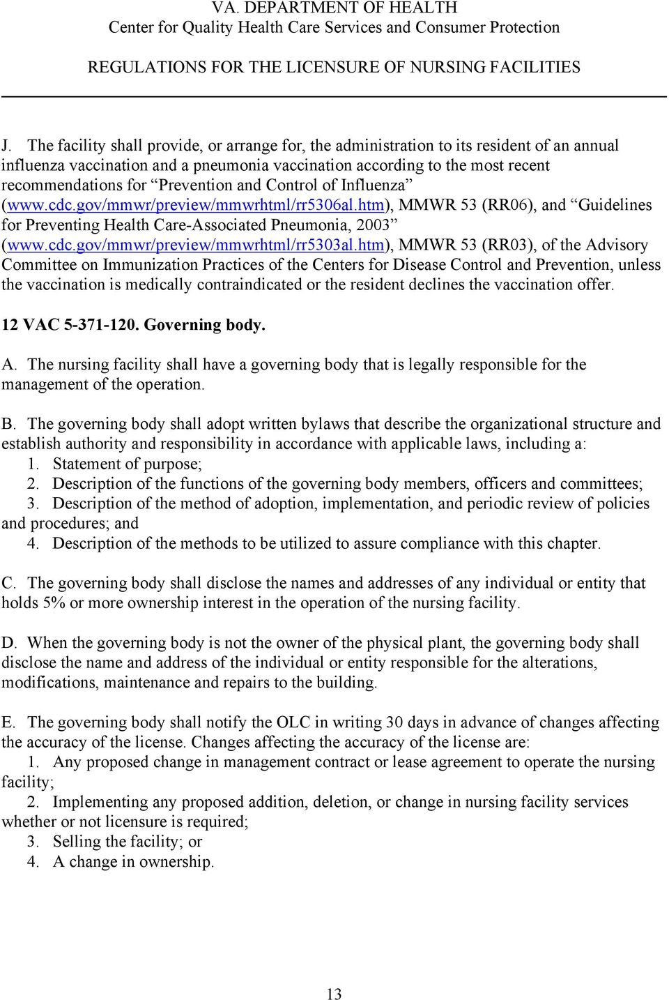 htm), MMWR 53 (RR03), of the Advisory Committee on Immunization Practices of the Centers for Disease Control and Prevention, unless the vaccination is medically contraindicated or the resident