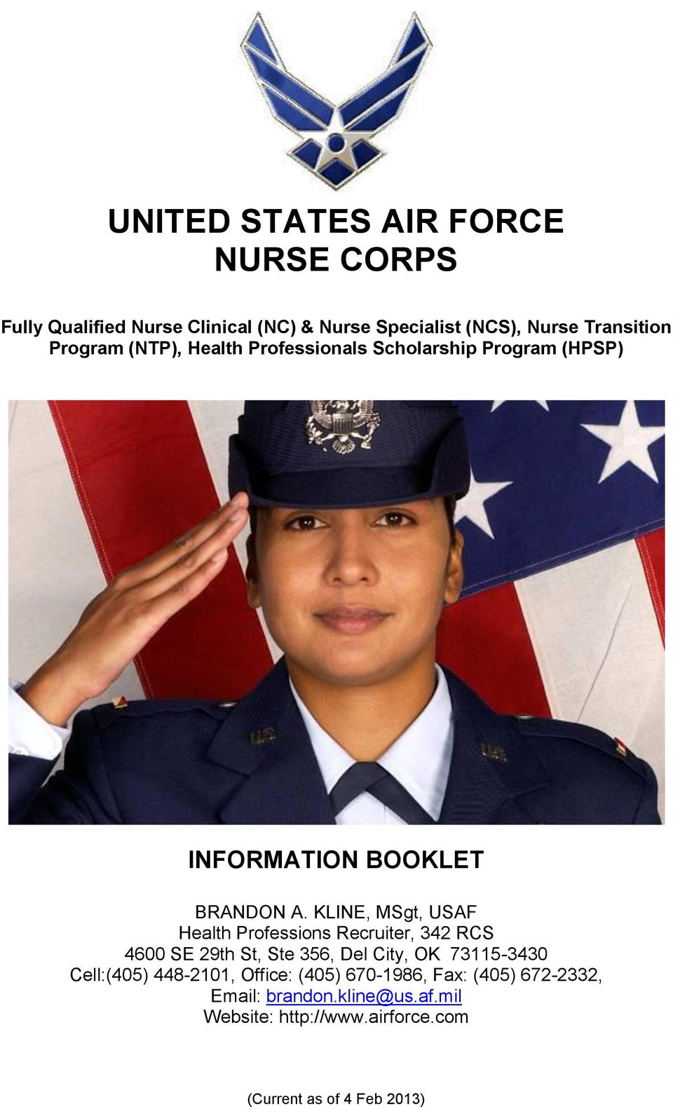 KLINE, MSgt, USAF Health Professions Recruiter, 342 RCS 4600 SE 29th St, Ste 356, Del City, OK 73115-3430 Cell:(405)