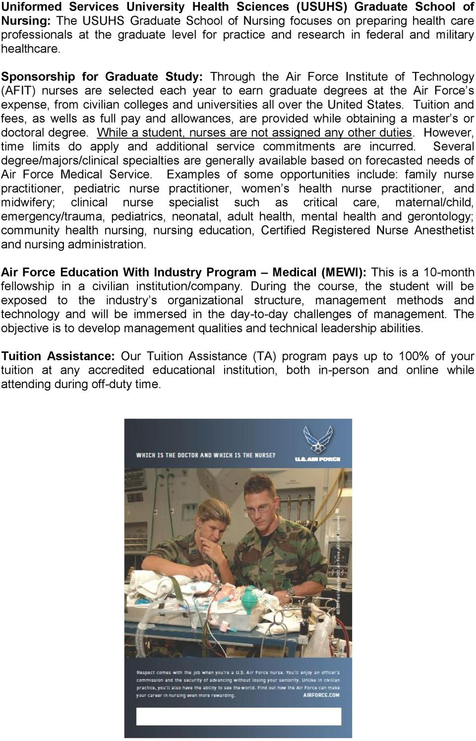Sponsorship for Graduate Study: Through the Air Force Institute of Technology (AFIT) nurses are selected each year to earn graduate degrees at the Air Force s expense, from civilian colleges and