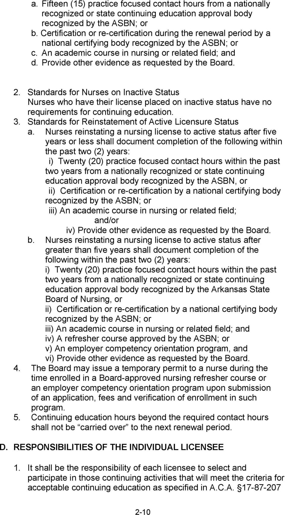 Provide other evidence as requested by the Board. 2. Standards for Nurses on Inactive Status Nurses who have their license placed on inactive status have no requirements for continuing education. 3.