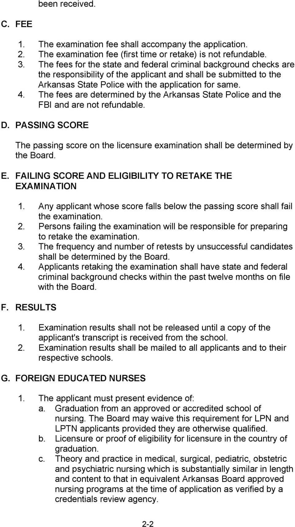 The fees are determined by the Arkansas State Police and the FBI and are not refundable. D. PASSING SCORE The passing score on the licensure examination shall be determined by the Board. E.