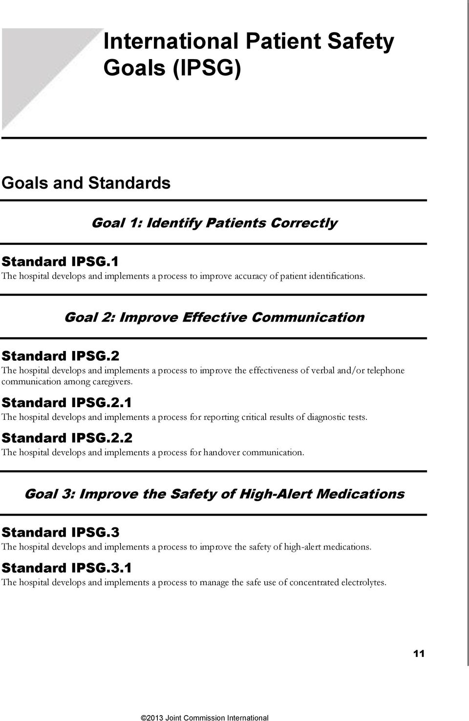 2 The hospital develops and implements a process to improve the effectiveness of verbal and/or telephone communication among caregivers. Standard IPSG.2.1 The hospital develops and implements a process for reporting critical results of diagnostic tests.