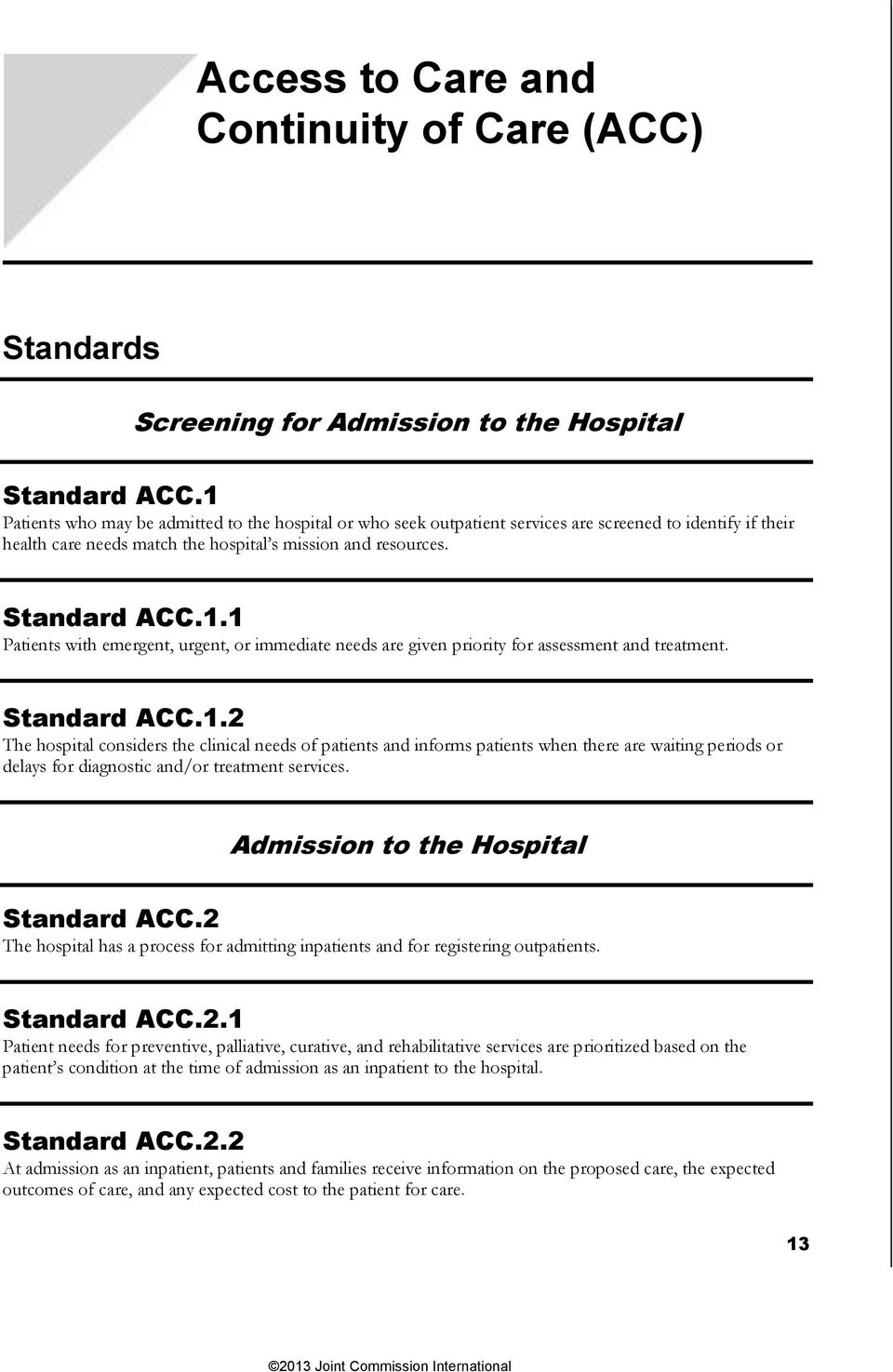 Standard ACC.1.2 The hospital considers the clinical needs of patients and informs patients when there are waiting periods or delays for diagnostic and/or treatment services.
