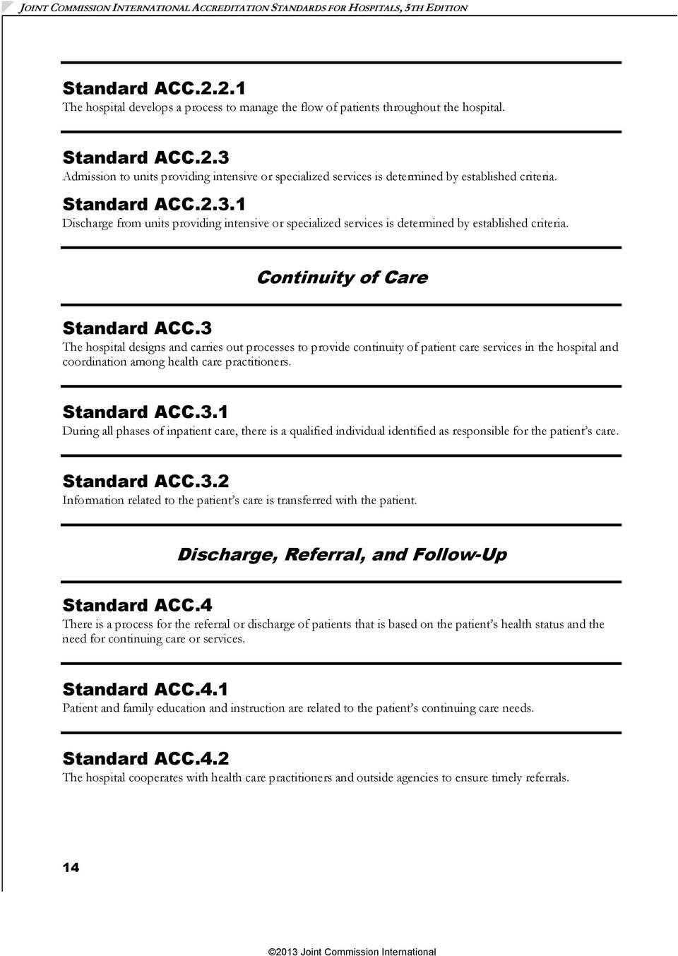 Continuity of Care Standard ACC.3 The hospital designs and carries out processes to provide continuity of patient care services in the hospital and coordination among health care practitioners.