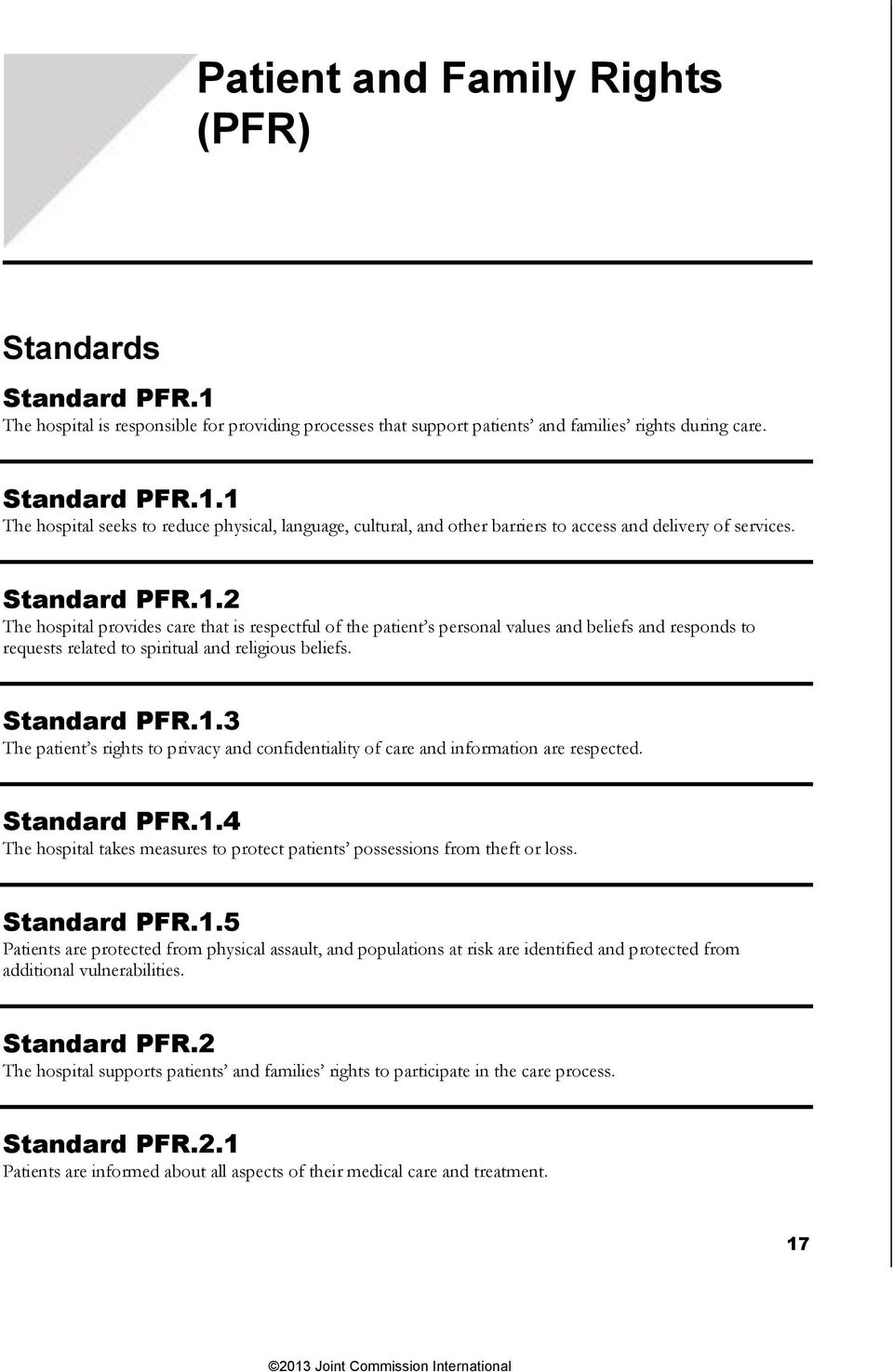Standard PFR.1.4 The hospital takes measures to protect patients possessions from theft or loss. Standard PFR.1.5 Patients are protected from physical assault, and populations at risk are identified and protected from additional vulnerabilities.