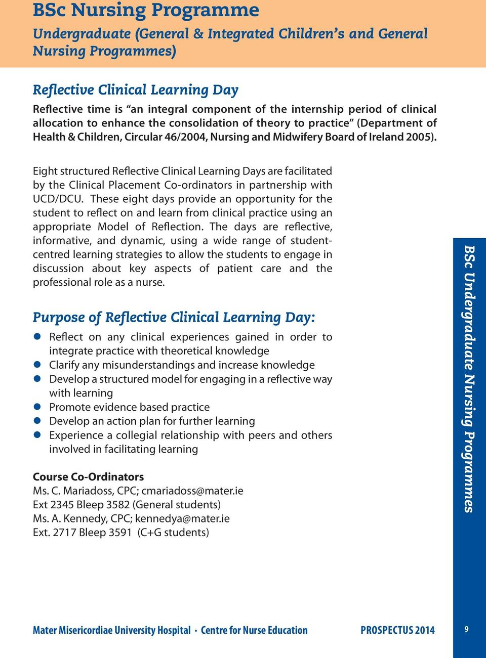 Eight structured Reflective Clinical Learning Days are facilitated by the Clinical Placement Co-ordinators in partnership with UCD/DCU.