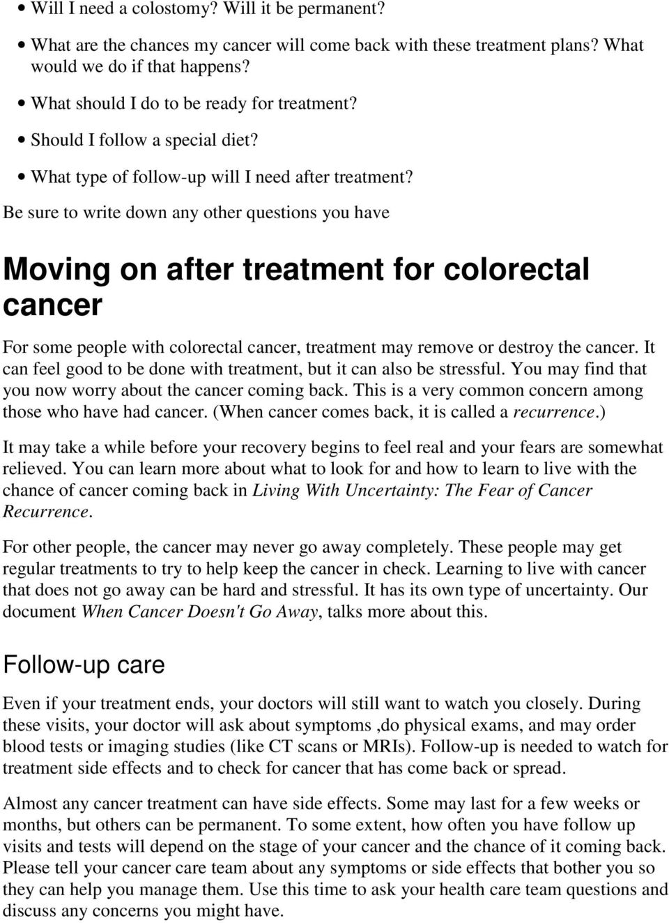 Be sure to write down any other questions you have Moving on after treatment for colorectal cancer For some people with colorectal cancer, treatment may remove or destroy the cancer.