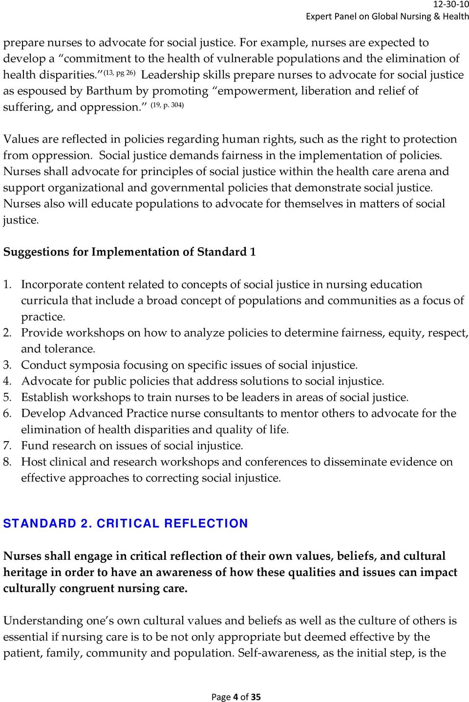Values are reflected in policies regarding human rights, such as the right to protection from oppression. Social justice demands fairness in the implementation of policies.