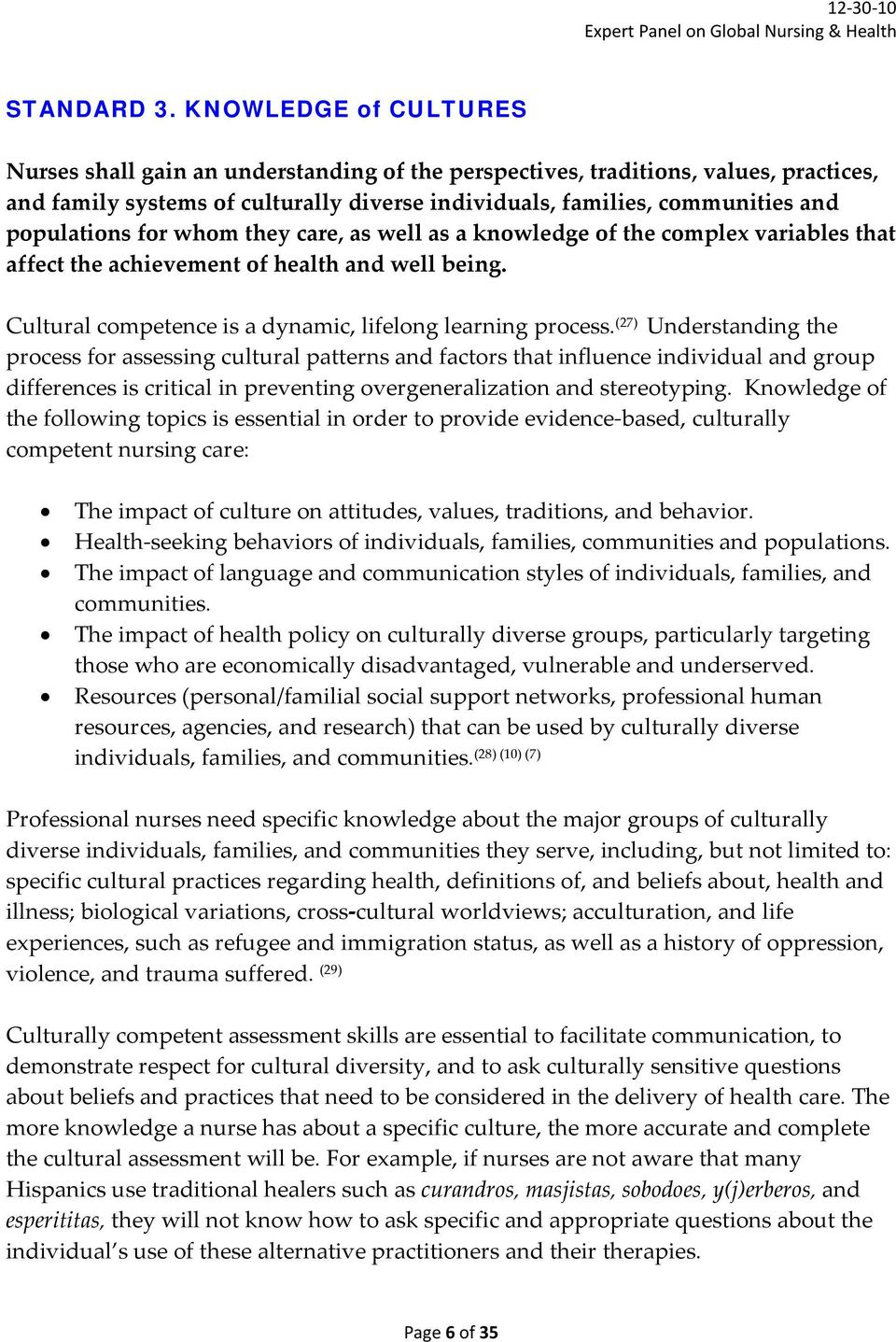populations for whom they care, as well as a knowledge of the complex variables that affect the achievement of health and well being. Cultural competence is a dynamic, lifelong learning process.
