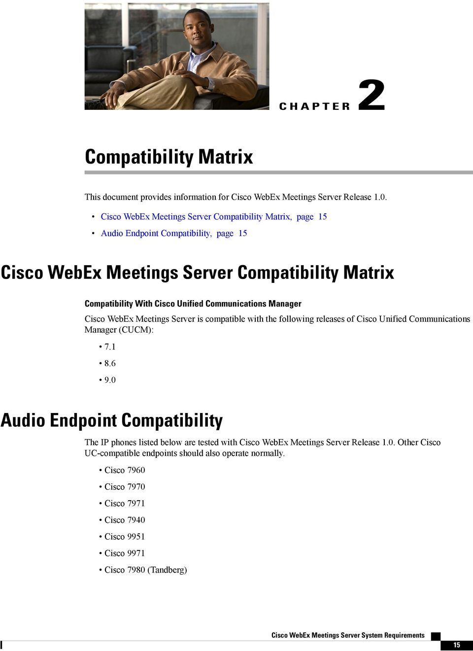 Communications Manager Cisco WebEx Meetings Server is compatible with the following releases of Cisco Unified Communications Manager (CUCM): 7.1 8.6 9.