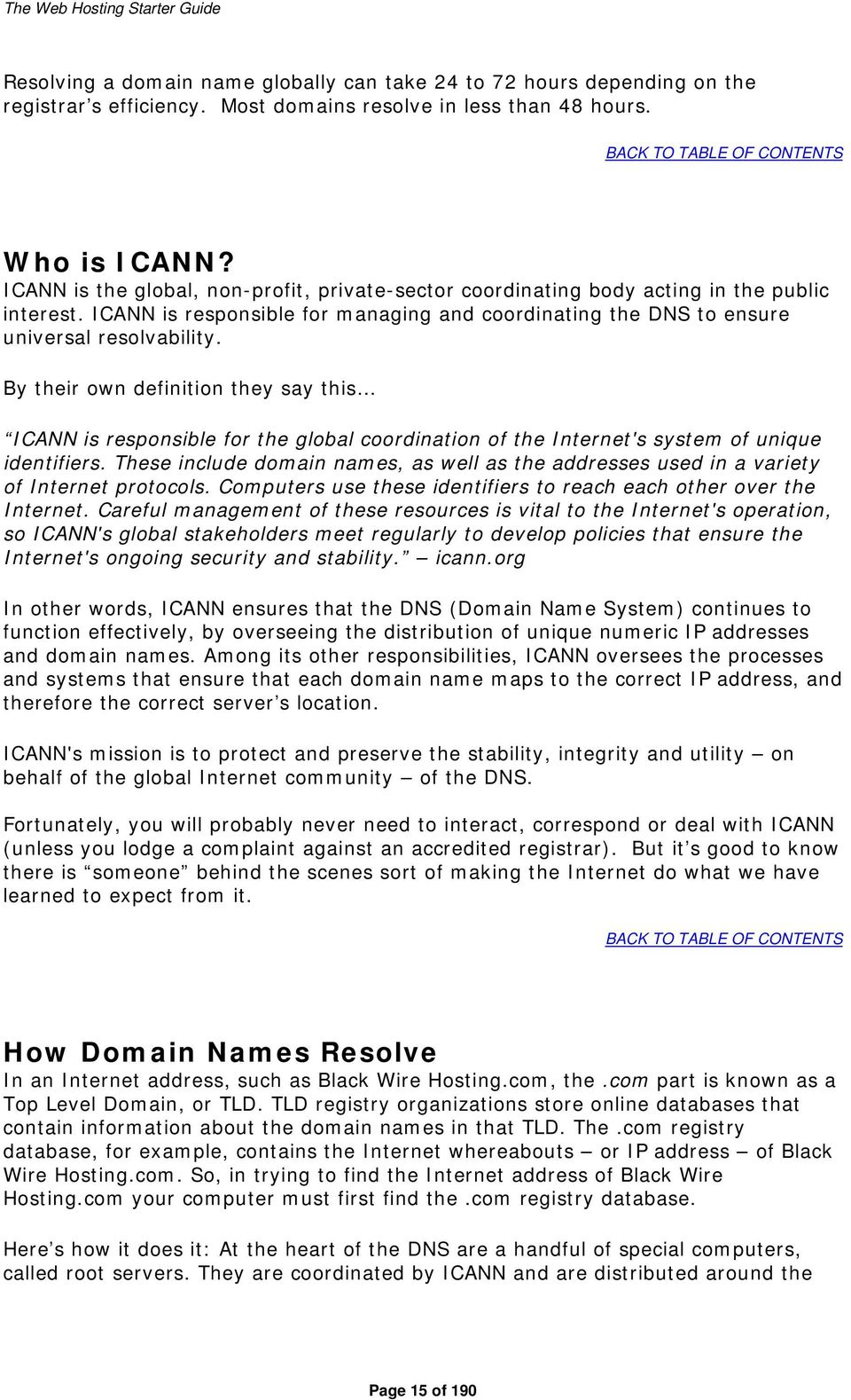 By their own definition they say this ICANN is responsible for the global coordination of the Internet's system of unique identifiers.