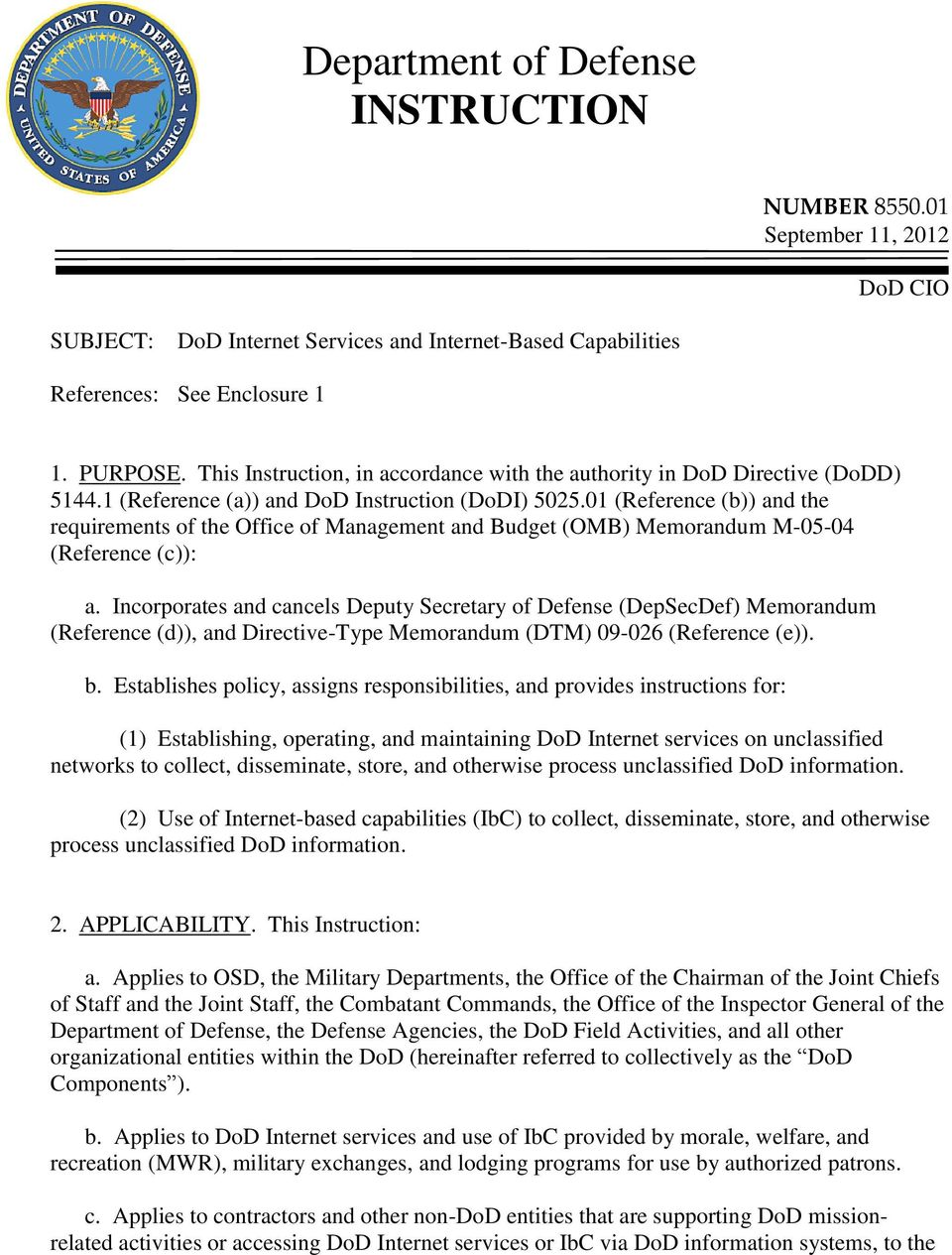 01 (Reference (b)) and the requirements of the Office of Management and Budget (OMB) Memorandum M-05-04 (Reference (c)): a.