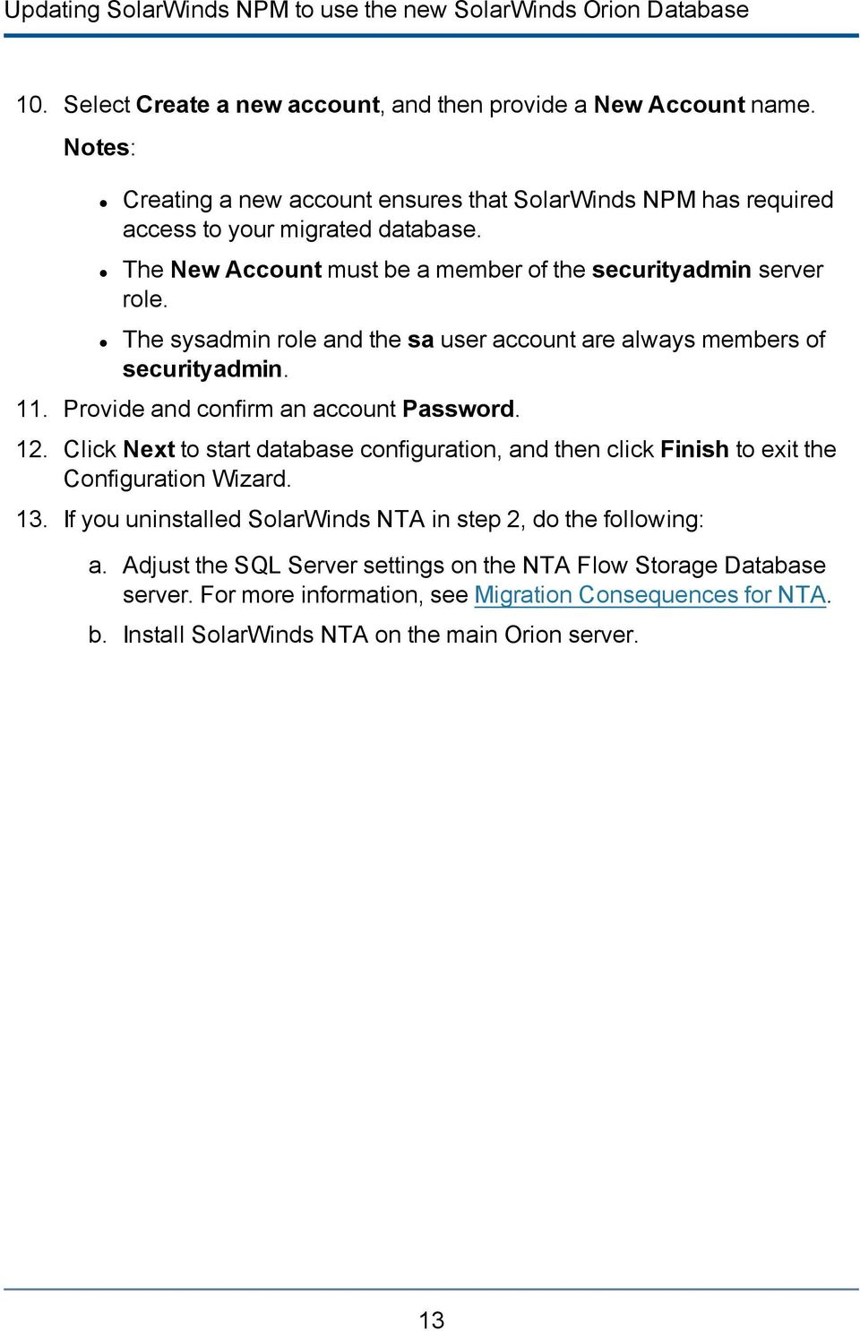 The sysadmin role and the sa user account are always members of securityadmin. 11. Provide and confirm an account Password. 12.