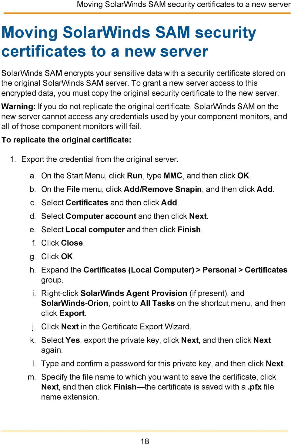 Warning: If you do not replicate the original certificate, SolarWinds SAM on the new server cannot access any credentials used by your component monitors, and all of those component monitors will
