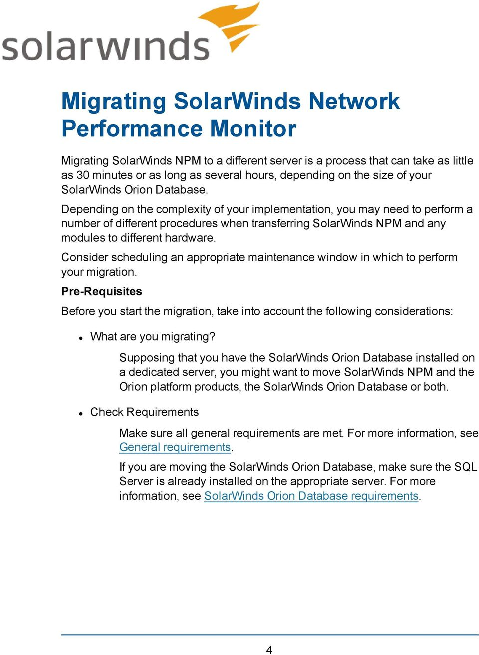 Depending on the complexity of your implementation, you may need to perform a number of different procedures when transferring SolarWinds NPM and any modules to different hardware.