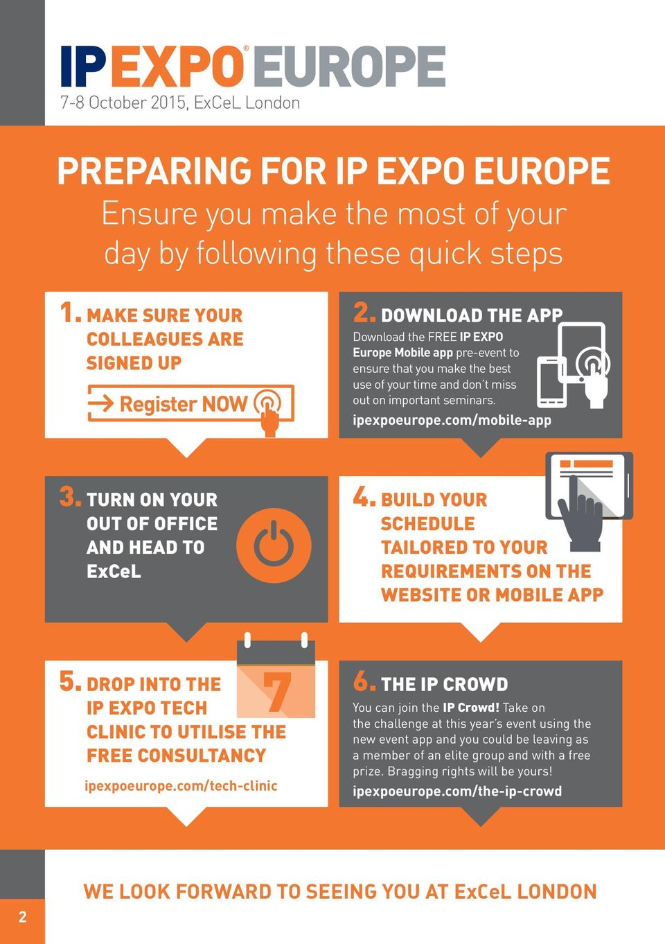 DOWNLOAD THE APP Download the FREE IP EXPO Europe Mobile app pre-event to ensure that you make the best use of your time and don t miss out on important seminars. ipexpoeurope.com/mobile-app 3.