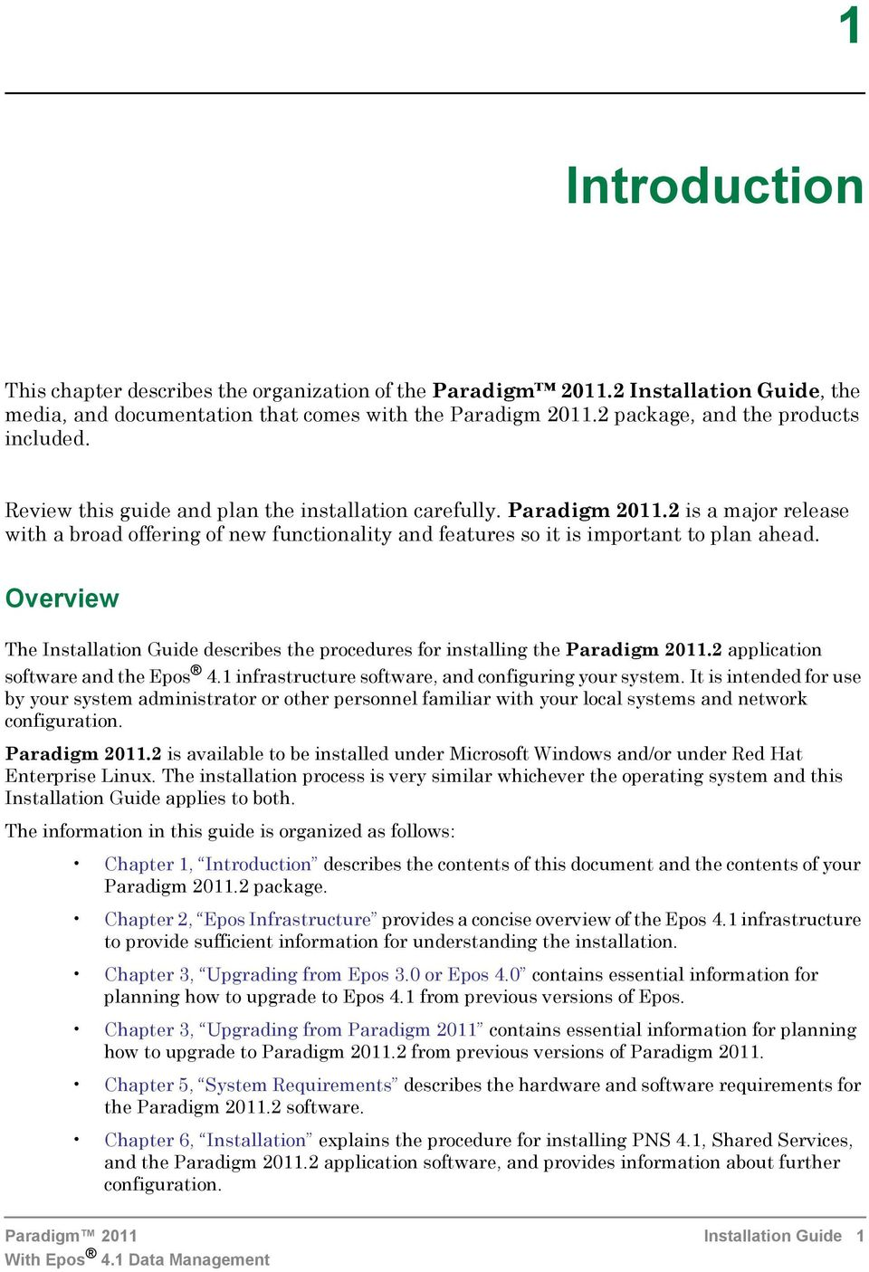 Overview The Installation Guide describes the procedures for installing the Paradigm 2011.2 application software and the Epos 4.1 infrastructure software, and configuring your system.