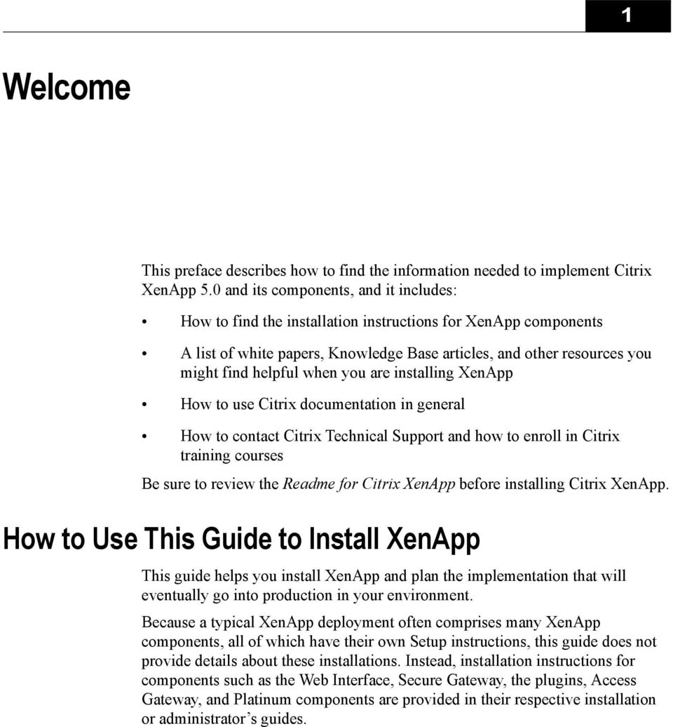 you are installing XenApp How to use Citrix documentation in general How to contact Citrix Technical Support and how to enroll in Citrix training courses Be sure to review the Readme for Citrix