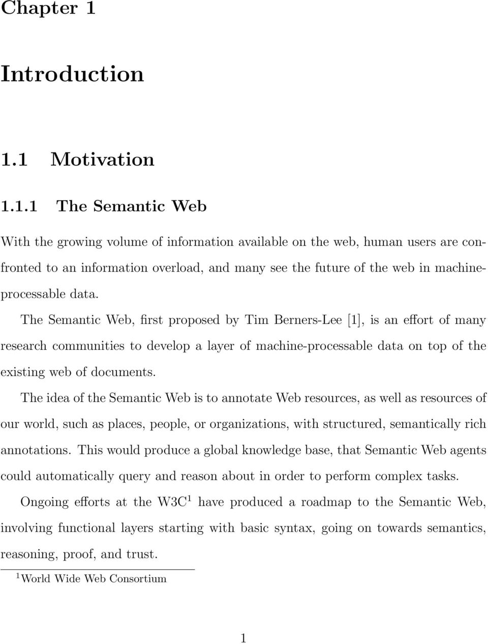 1 Motivation 1.1.1 The Semantic Web With the growing volume of information available on the web, human users are confronted to an information overload, and many see the future of the web in machineprocessable data.