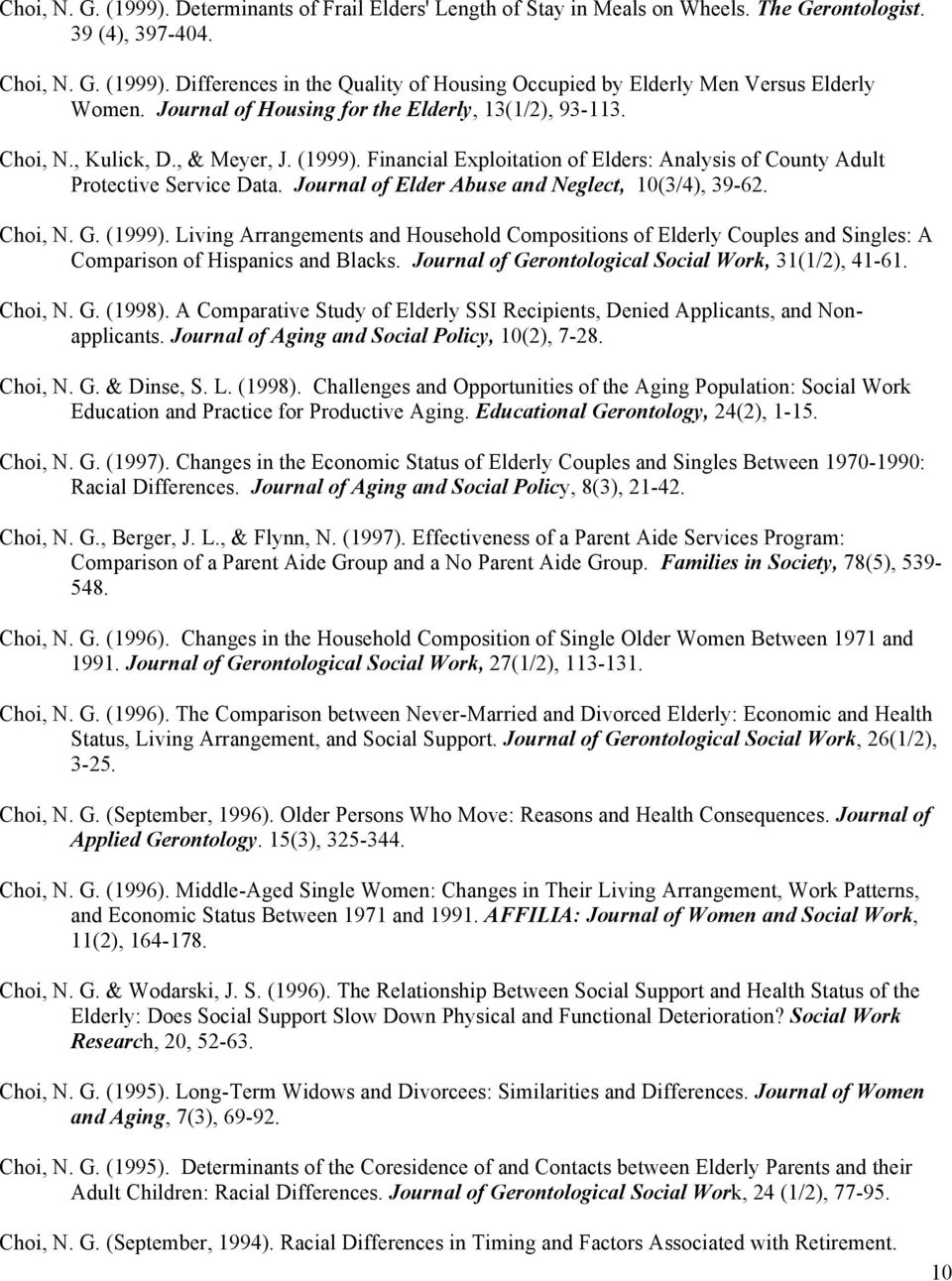 Journal of Elder Abuse and Neglect, 10(3/4), 39-62. Choi, N. G. (1999). Living Arrangements and Household Compositions of Elderly Couples and Singles: A Comparison of Hispanics and Blacks.