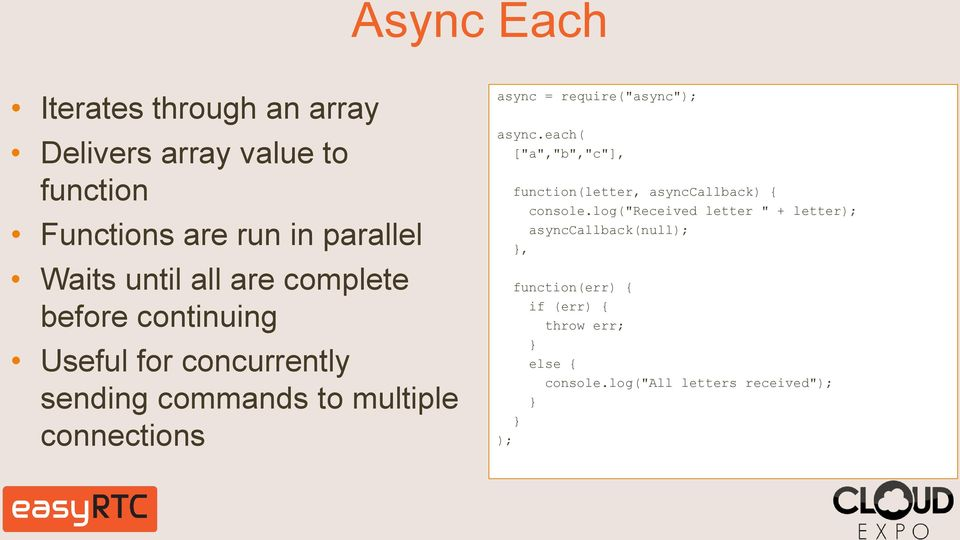 "require(""async""); async.each( [""a"",""b"",""c""], } ); function(letter, asynccallback) { console."