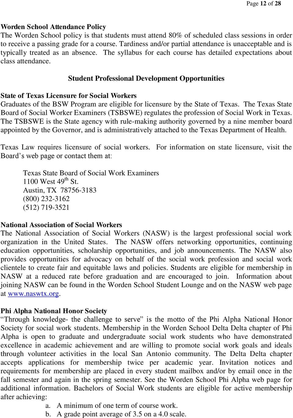 Student Professional Development Opportunities State of Texas Licensure for Social Workers Graduates of the BSW Program are eligible for licensure by the State of Texas.