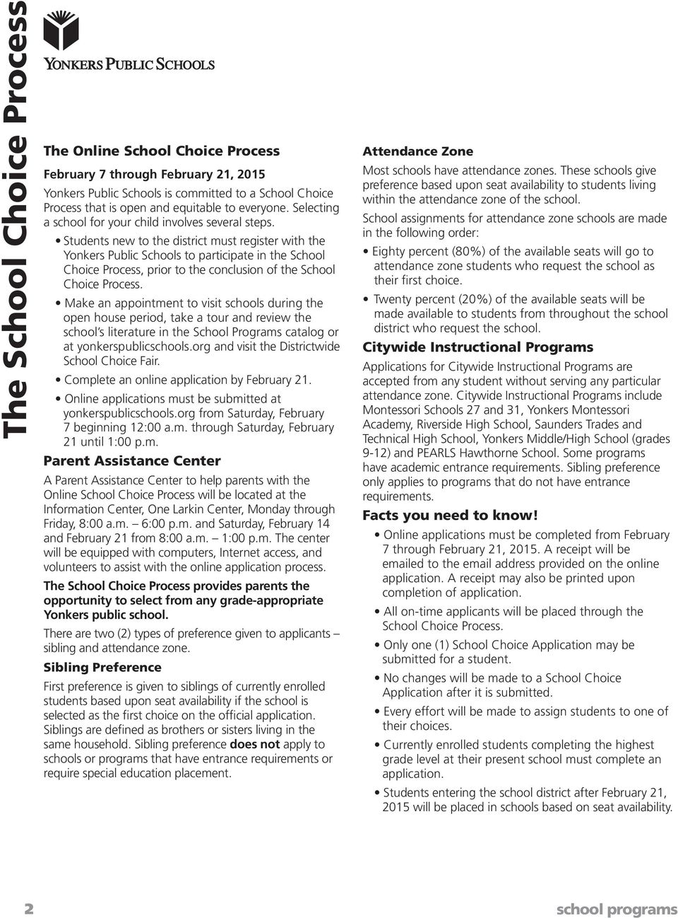 Students new to the district must register with the Yonkers Public Schools to participate in the School Choice Process, prior to the conclusion of the School Choice Process.