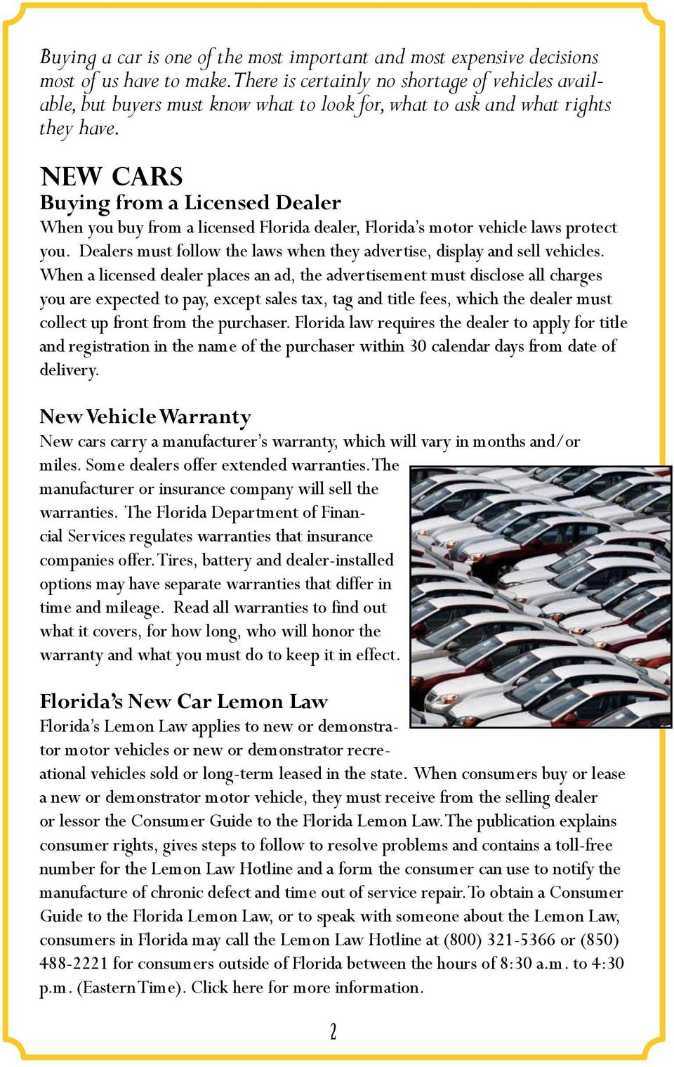 New Cars Buying from a Licensed Dealer When you buy from a licensed Florida dealer, Florida s motor vehicle laws protect you.