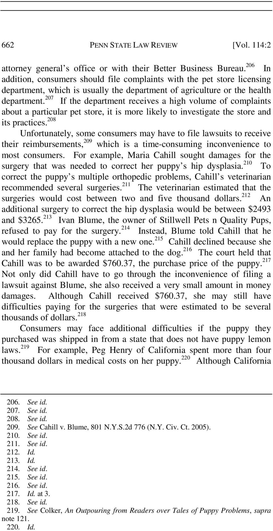 207 If the department receives a high volume of complaints about a particular pet store, it is more likely to investigate the store and its practices.