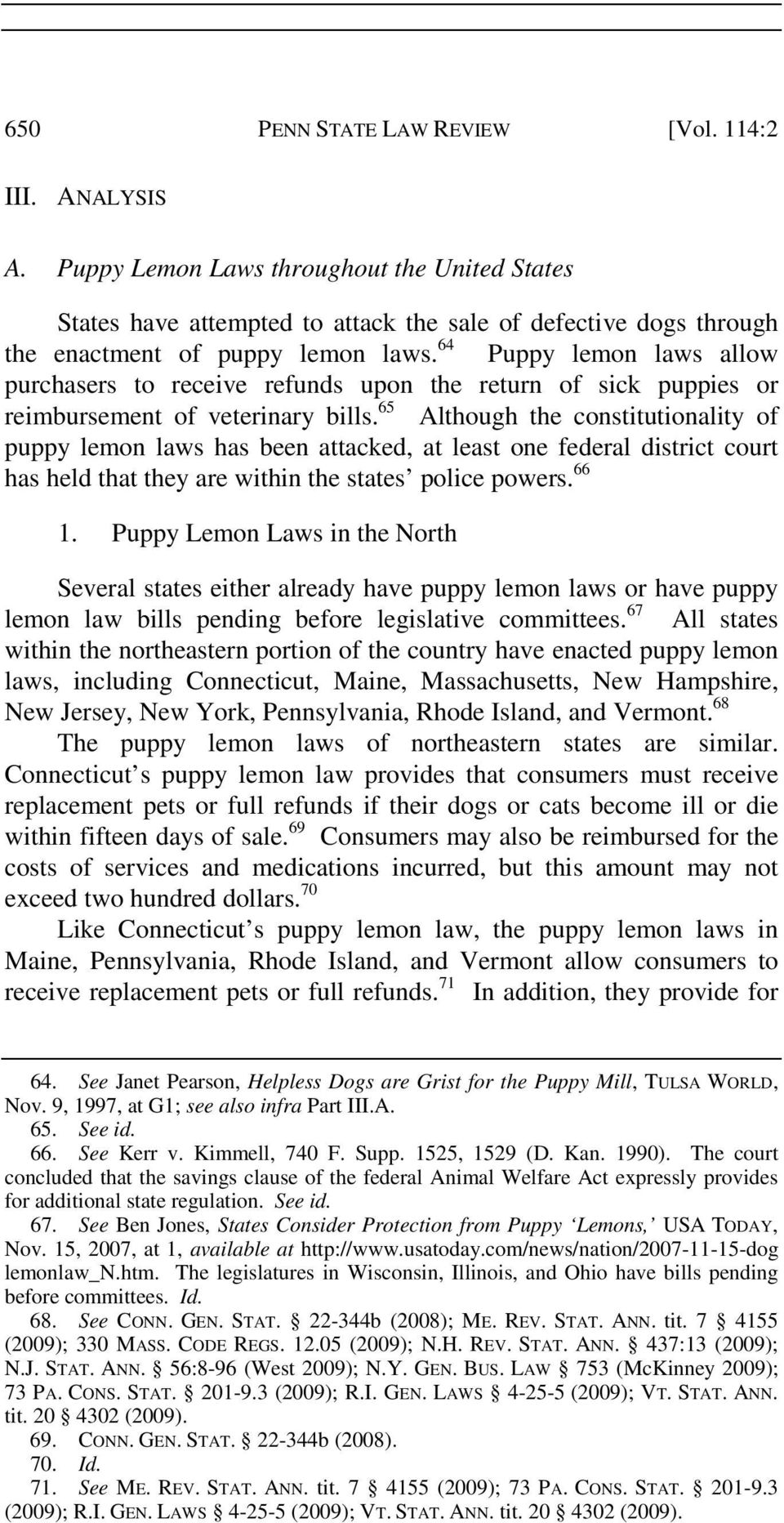 64 Puppy lemon laws allow purchasers to receive refunds upon the return of sick puppies or reimbursement of veterinary bills.