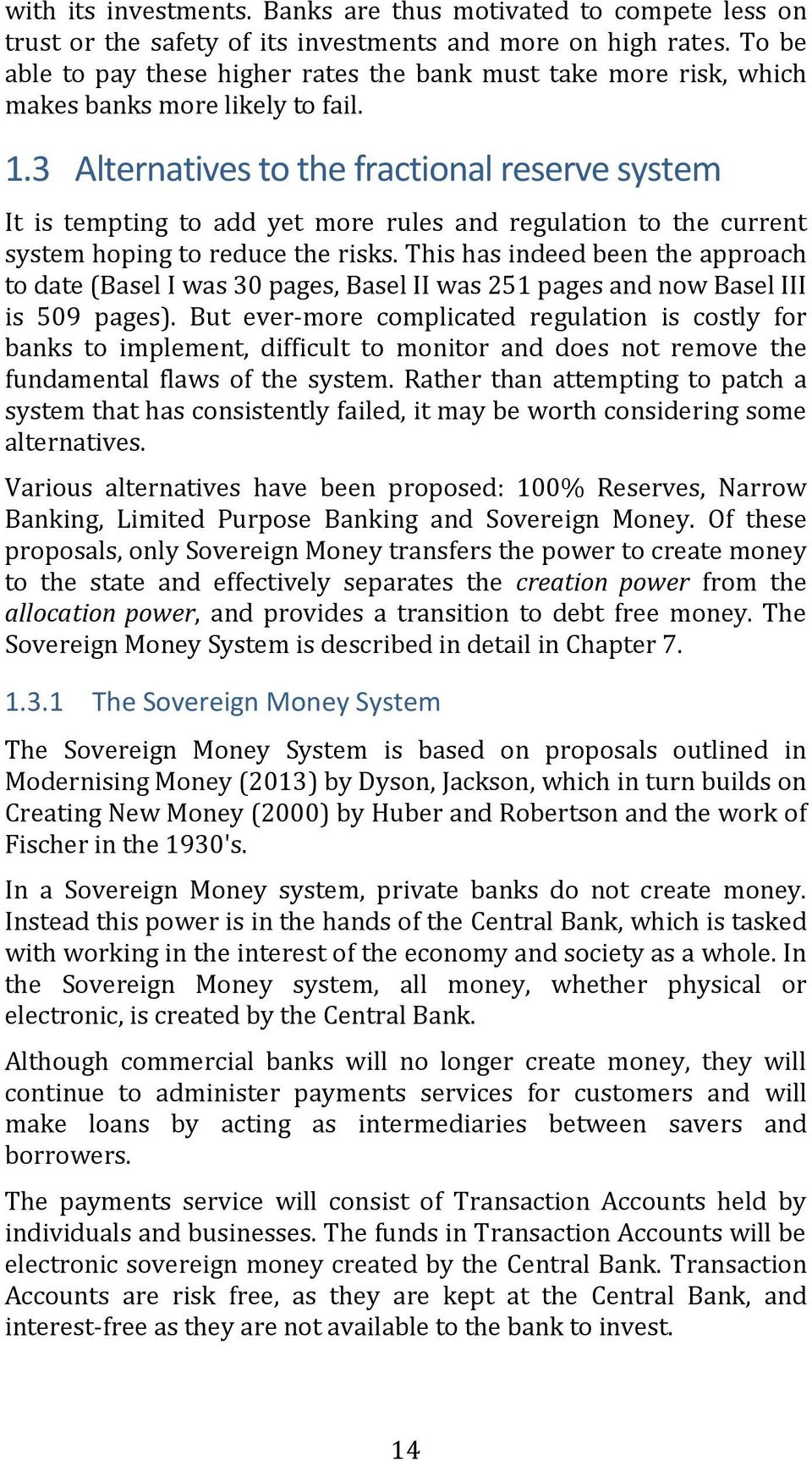 3 Alternatives to the fractional reserve system It is tempting to add yet more rules and regulation to the current system hoping to reduce the risks.