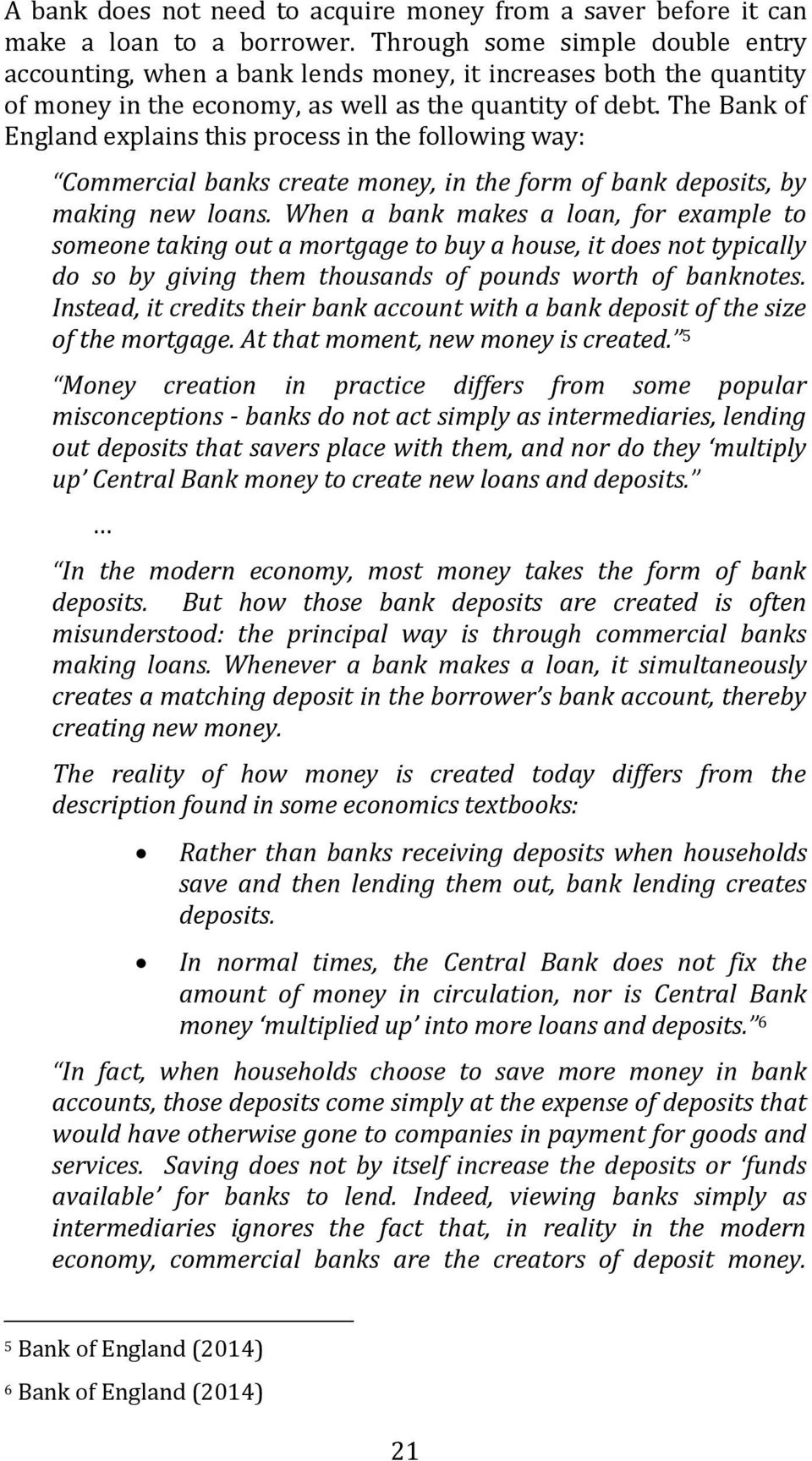 The Bank of England explains this process in the following way: Commercial banks create money, in the form of bank deposits, by making new loans.