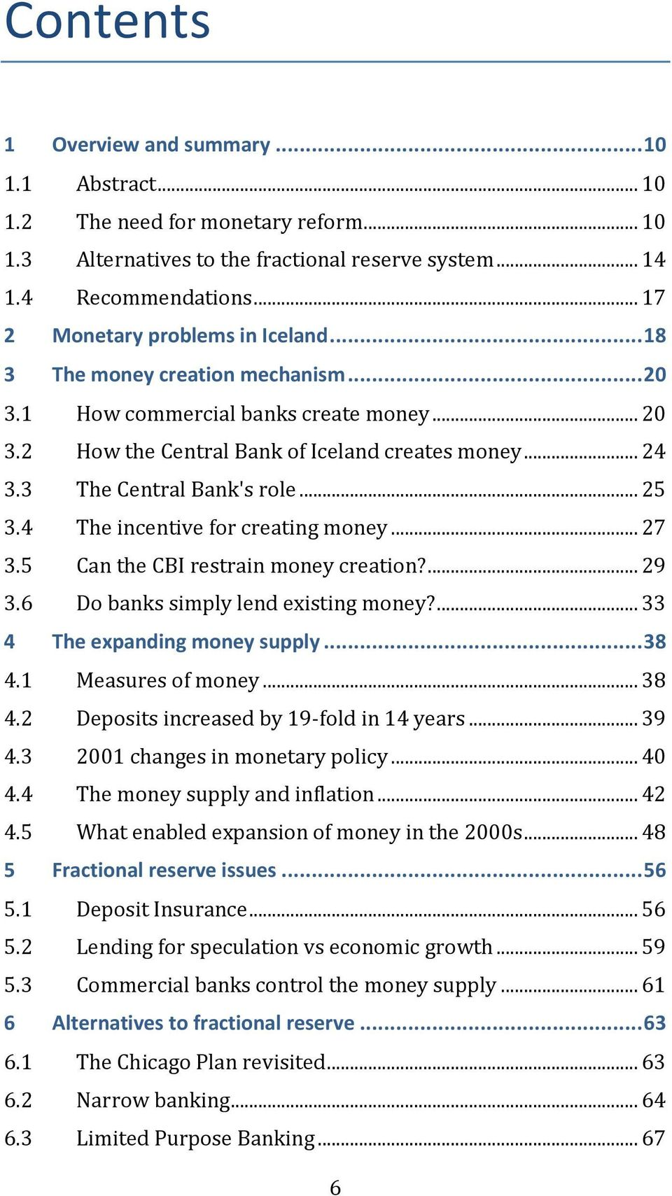 3 The Central Bank's role... 25 3.4 The incentive for creating money... 27 3.5 Can the CBI restrain money creation?... 29 3.6 Do banks simply lend existing money?... 33 4 The expanding money supply.