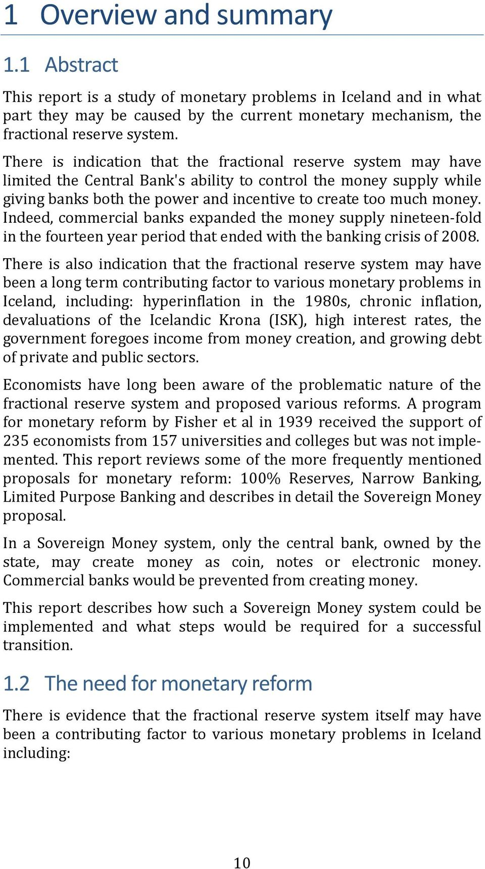 Indeed, commercial banks expanded the money supply nineteen-fold in the fourteen year period that ended with the banking crisis of 2008.