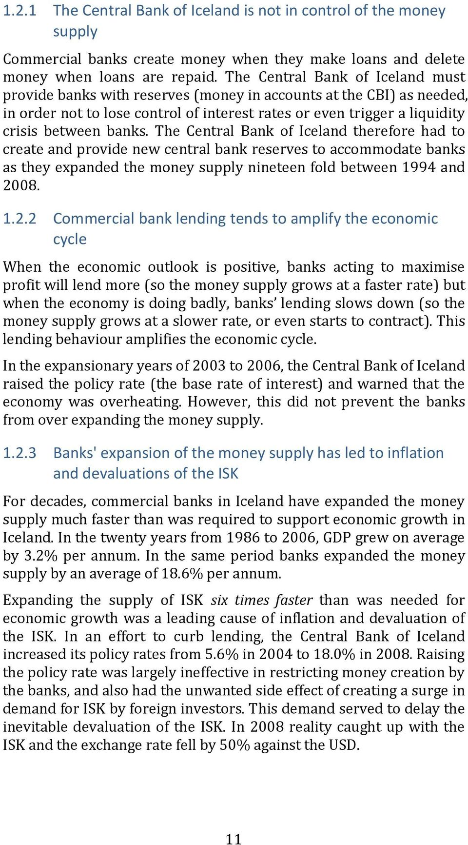 The Central Bank of Iceland therefore had to create and provide new central bank reserves to accommodate banks as they expanded the money supply nineteen fold between 1994 and 20