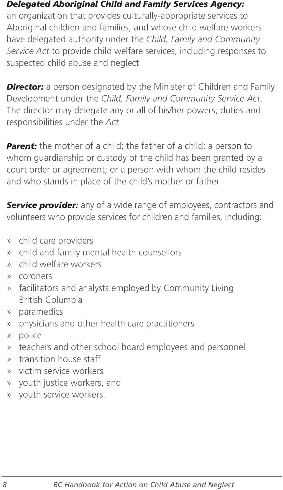Minister of Children and Family Development under the Child, Family and Community Service Act.