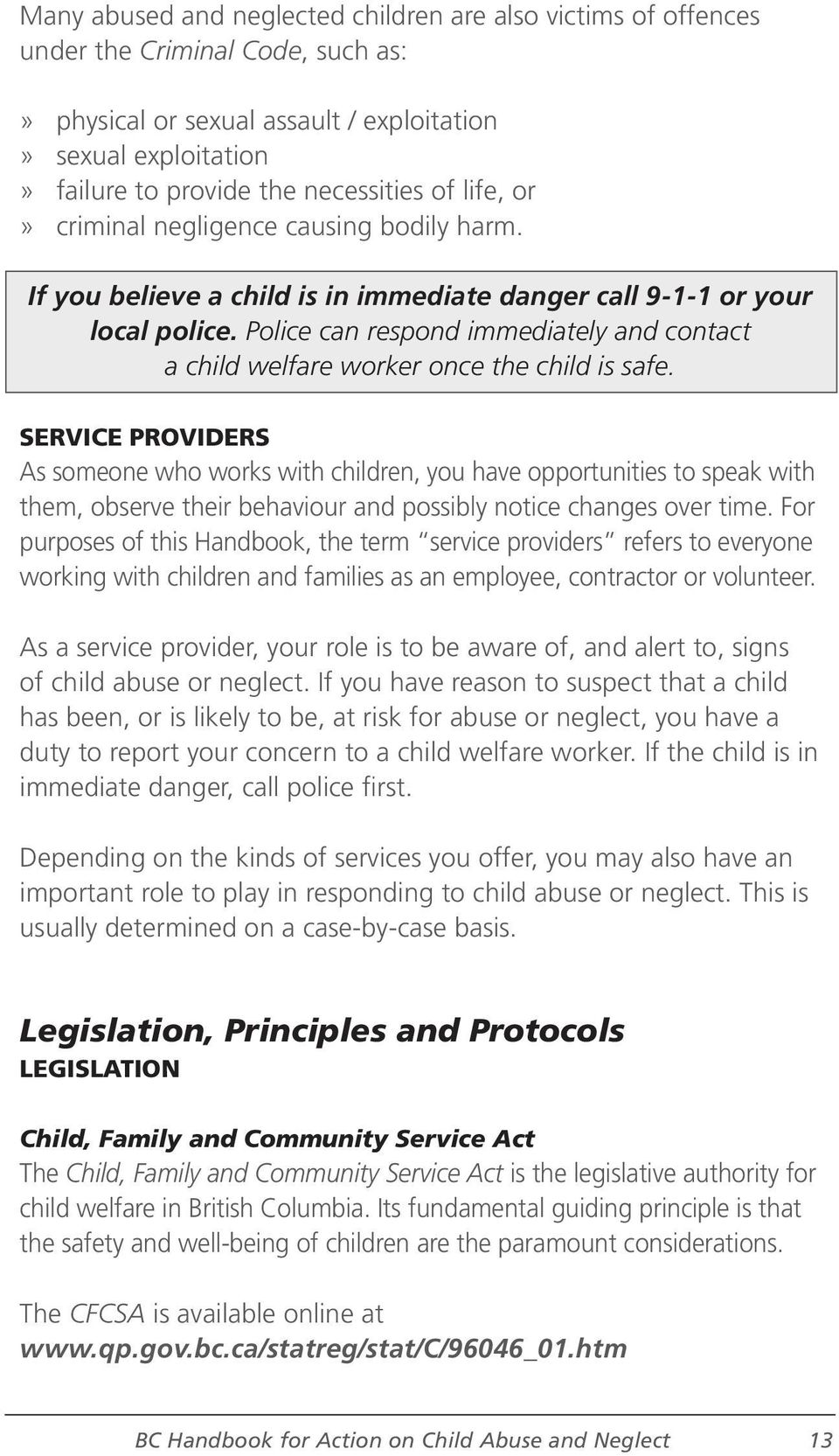 Police can respond immediately and contact a child welfare worker once the child is safe.