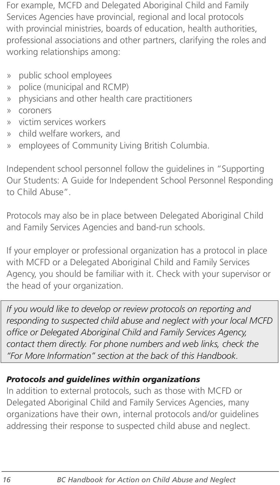 practitioners» coroners» victim services workers» child welfare workers, and» employees of Community Living British Columbia.