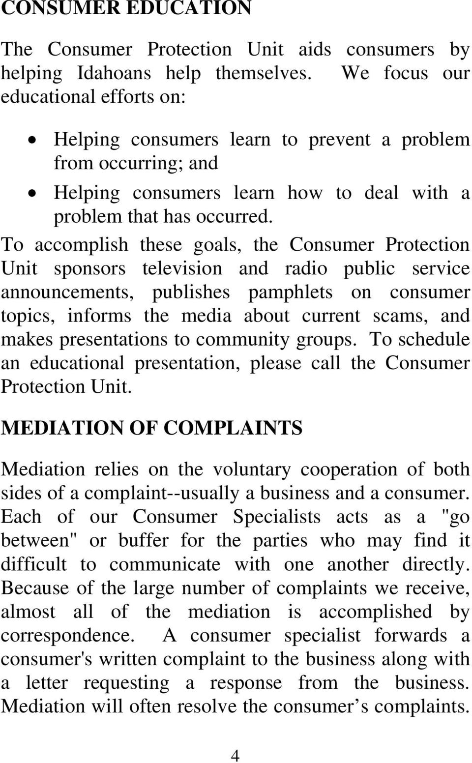 To accomplish these goals, the Consumer Protection Unit sponsors television and radio public service announcements, publishes pamphlets on consumer topics, informs the media about current scams, and