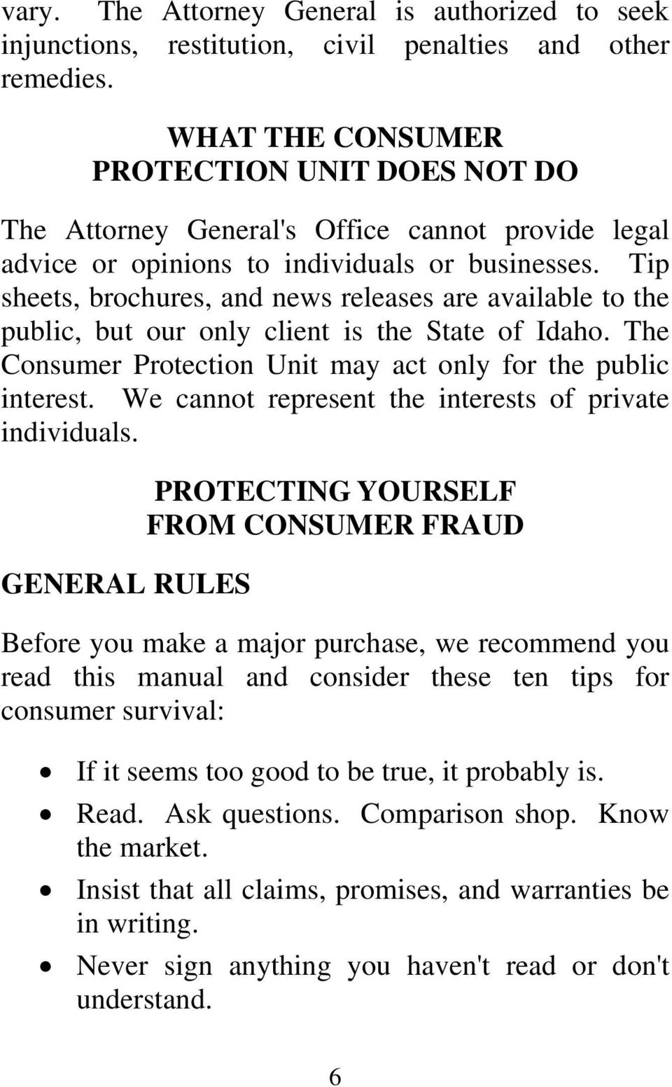 Tip sheets, brochures, and news releases are available to the public, but our only client is the State of Idaho. The Consumer Protection Unit may act only for the public interest.