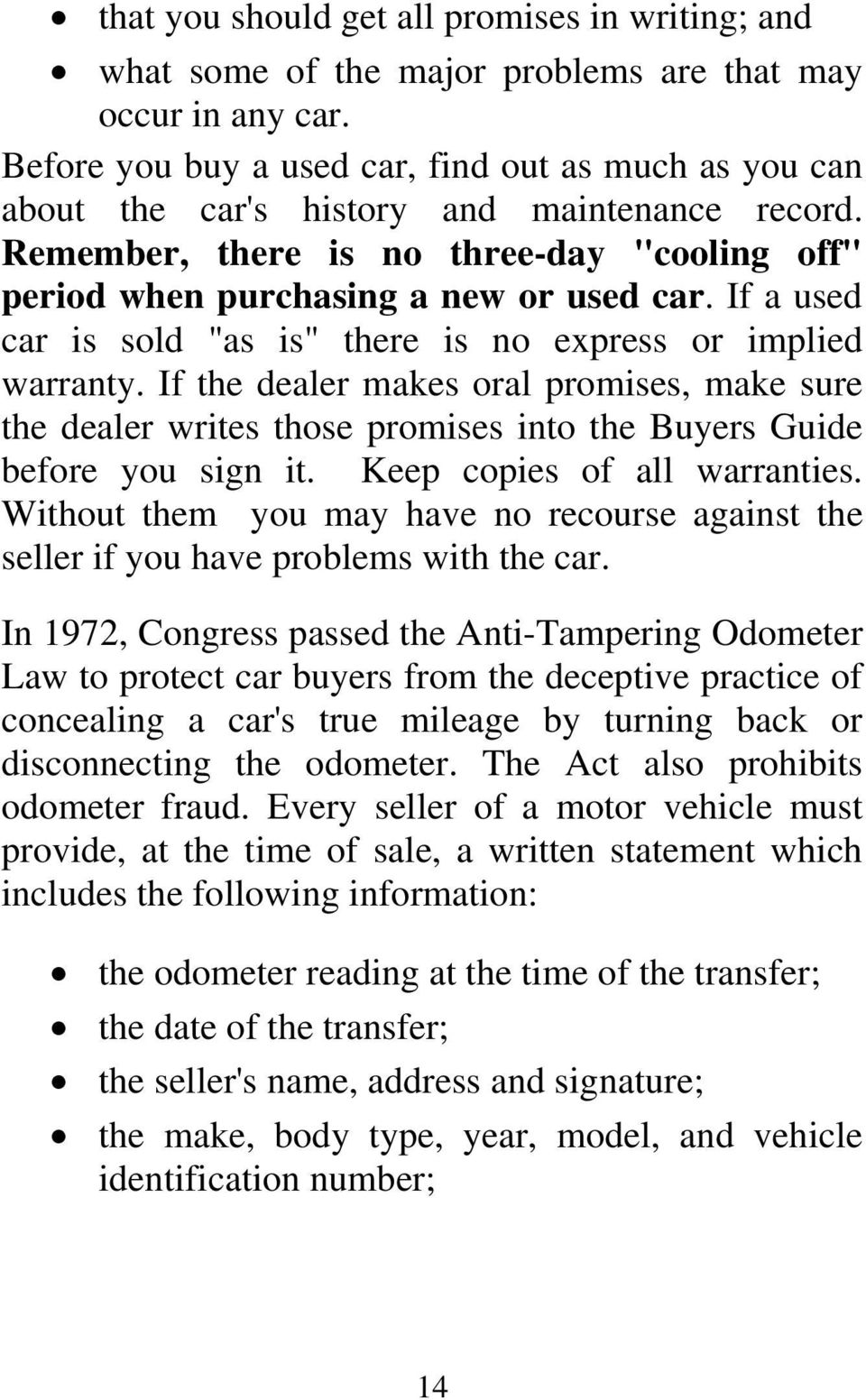 "If a used car is sold ""as is"" there is no express or implied warranty. If the dealer makes oral promises, make sure the dealer writes those promises into the Buyers Guide before you sign it."