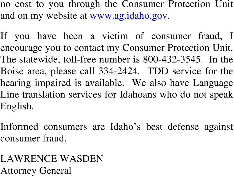 The statewide, toll-free number is 800-432-3545. In the Boise area, please call 334-2424.