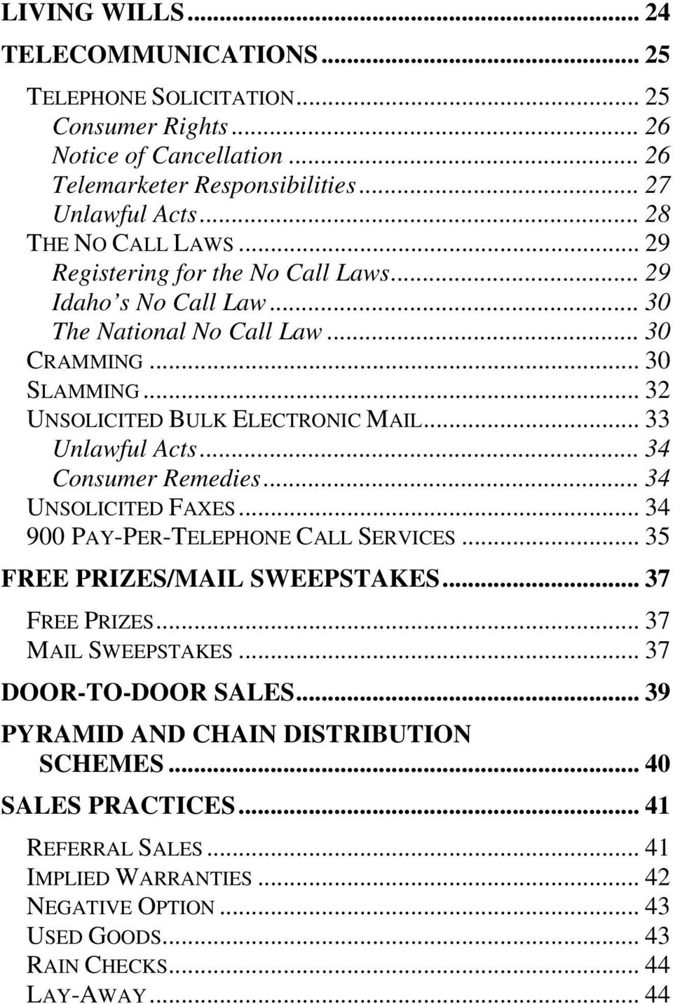 .. 33 Unlawful Acts... 34 Consumer Remedies... 34 UNSOLICITED FAXES... 34 900 PAY-PER-TELEPHONE CALL SERVICES... 35 FREE PRIZES/MAIL SWEEPSTAKES... 37 FREE PRIZES... 37 MAIL SWEEPSTAKES.