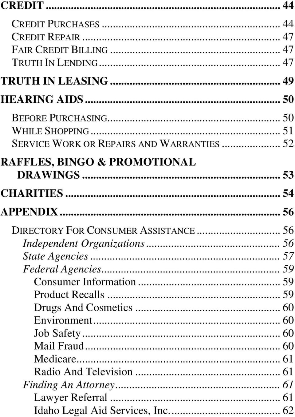 .. 56 DIRECTORY FOR CONSUMER ASSISTANCE... 56 Independent Organizations... 56 State Agencies... 57 Federal Agencies... 59 Consumer Information... 59 Product Recalls.