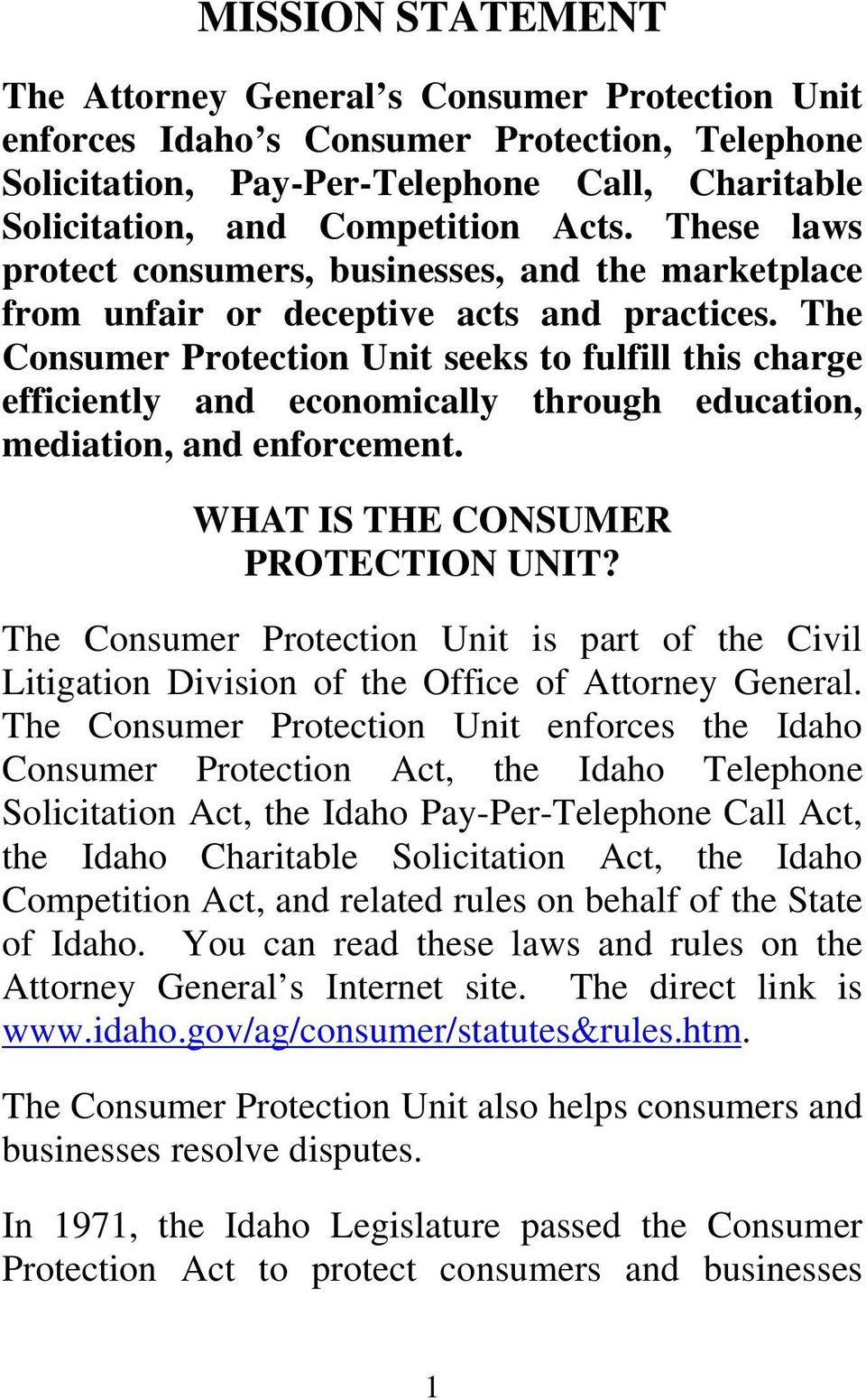 The Consumer Protection Unit seeks to fulfill this charge efficiently and economically through education, mediation, and enforcement. WHAT IS THE CONSUMER PROTECTION UNIT?